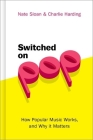 Switched on Pop: How Popular Music Works, and Why It Matters Cover Image