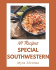 101 Special Southwestern Recipes: Let's Get Started with The Best Southwestern Cookbook! Cover Image