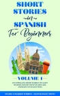 Short Stories in Spanish for Beginners: 10 Compelling Short Stories to Learn Spanish, Expand Your Vocabulary, and Have Fun in Easy Ways! Cover Image