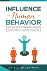 Influence Human Behavior: Mind Control Techniques and Principles of Persuasion to be more likable, more persuasive, more confident, win friends, Cover Image