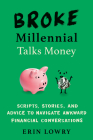 Broke Millennial Talks Money: Scripts, Stories, and Advice to Navigate Awkward Financial Conversations Cover Image