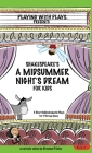 Shakespeare's A Midsummer Night's Dream for Kids: 3 Short Melodramatic Plays for 3 Group Sizes (Playing with Plays #1) Cover Image