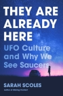 They Are Already Here: UFO Culture and Why We See Saucers Cover Image