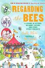 Regarding the Bees: A Lesson, in Letters, on Honey, Dating, and Other Sticky Subjects Cover Image
