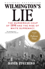 Wilmington's Lie: The Murderous Coup of 1898 and the Rise of White Supremacy (Paperback) Wilmington's Lie: The Murderous Coup of 1898 and the Rise of White Supremacy, By David Zucchino