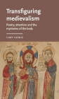 Transfiguring Medievalism: Poetry, Attention, and the Mysteries of the Body (Manchester Medieval Literature and Culture) Cover Image