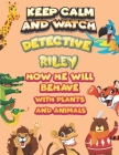 keep calm and watch detective Riley how he will behave with plant and animals: A Gorgeous Coloring and Guessing Game Book for Riley /gift for Riley, t Cover Image