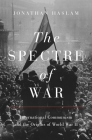 The Spectre of War: International Communism and the Origins of World War II (Princeton Studies in International History and Politics #184) Cover Image