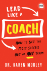 Lead Like a Coach: How to Get the Most Success Out of Any Team Cover Image