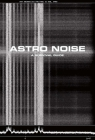 Astro Noise: A Survival Guide for Living Under Total Surveillance Cover Image
