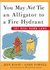 You May Not Tie an Alligator to a Fire Hydrant: 101 Real Dumb Laws Cover Image