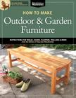 How to Make Outdoor & Garden Furniture: Instructions for Tables, Chairs, Planters, Trellises & More from the Experts at American Woodworker Cover Image