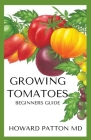 Growing Tomatoes for Beginners: A Beginners Guide To Growing Fruit and Vegetables Cover Image