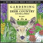 Gardening in Deer Country: South and West: Zones 8-9-10 Cover Image