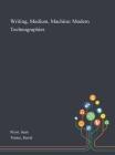 Writing, Medium, Machine: Modern Technographies Cover Image