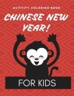 Chinese New Year Activity Coloring Book: 2021 Year of the Ox - Juvenile - Activity Book For Kids - Ages 3-10 - Spring Festival Cover Image