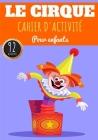 Cahier D'activité Le Cirque: Pour enfants 4-8 Ans - Livre D'activité Préscolaire Garçons & Filles de 92 Activités, Jeux et Puzzles sur Le Cirque, L Cover Image