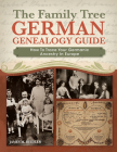 The Family Tree German Genealogy Guide: How to Trace Your Germanic Ancestry in Europe Cover Image