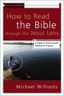 How to Read the Bible through the Jesus Lens: A Guide to Christ-Focused Reading of Scripture Cover Image