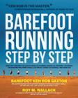 Barefoot Running Step by Step: Barefoot Ken Bob, The Guru of Shoeless Running, Shares His Personal Technique For Running With More Speed, Less Impact, Fewer Leg Inguries, and More Fun Cover Image