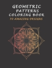 Geometric Patterns Coloring Book 70 Amazing Designs: Adults Coloring Book, with Fun, Stress Relieving, And Relaxing Patterns Cover Image