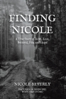 Finding Nicole: A True Story of Love, Loss, Betrayal, Fear and Hope Cover Image