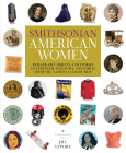 Smithsonian American Women: Remarkable Objects and Stories of Strength, Ingenuity, and Vision from the National Collection Cover Image