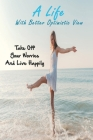 A Life With Better Optimistic View: Take Off Your Worries And Live Happily: Life Guide Books Cover Image