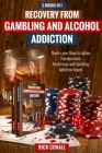 Recovery from Gambling and Alcohol Addiction: 2 Books in 1 - Master your Brain to obtain Freedom from Alcoholism and Gambling addiction issues. Cover Image