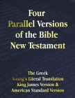 Four Parallel Versions of the Bible New Testament: The Greek, Young's Literal Translation, King James Version, American Standard Version, Side by Side Cover Image