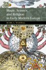 Magic, Science, and Religion in Early Modern Europe (New Approaches to the History of Science and Medicine) Cover Image