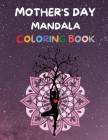 Mother's Day Mandala Coloring Book: Amazing Mother's Day Mandala Coloring Book Beautiful Mandala Coloring Book for Women and Adults Happy Mother's Day Cover Image