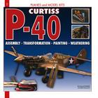 P-40 Curtiss: Assembly, Transformation, Painting, Weathering Cover Image