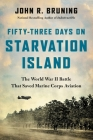 Fifty-Three Days on Starvation Island: The World War II Battle That Saved Marine Corps Aviation Cover Image