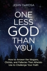 One Less God Than You: How to Answer the Slogans, Cliches, and Fallacies That Aethiests Use to Challenge Your Faith Cover Image