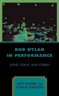 Bob Dylan in Performance: Song, Stage, and Screen Cover Image