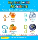 My First Swahili Alphabets Picture Book with English Translations: Bilingual Early Learning & Easy Teaching Swahili Books for Kids Cover Image