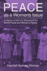 Peace as a Woman's Issue: A History of the U.S. Movement for World Peace and Women's Rights (Syracuse Studies on Peace and Conflict Resolution) Cover Image