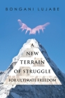 A NEW TERRAIN of STRUGGLE: For Ultimate Freedom Cover Image