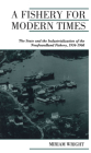 A Fishery for Modern Times: Industrialization of the Newfoundland Fishery, 1934-1968 Cover Image
