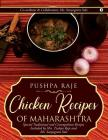 Chicken Recipes of Maharashtra: Special Traditional and Cosmopolitan Recipes Included by Mrs. Pushpa Raje and Ms. Sanyogeeta Sule Cover Image