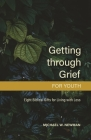 Getting Through Grief for Youth: Eight Biblical Gifts for Living with Loss Cover Image