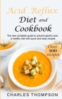 Acid Reflux Diet and Cookbook: The new complete guide to prevent gastric acid, a healthy diet with quick and easy recipes.Delicious dishes for breakf Cover Image