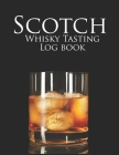Scotch Whisky Tasting Logbook: A Logbook for Recording and Rating the Nose, Palate, Finish of Your Favorite Whisky Cover Image
