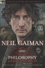 Neil Gaiman and Philosophy: Gods Gone Wild! (Popular Culture and Philosophy) Cover Image