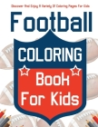 Football Coloring Book For Kids! Discover And Enjoy A Variety Of Coloring Pages For Kids! Cover Image