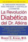 La Revolucion Diabetica del Dr. Atkins: El Innovador Programa Para Prevenir y Controlar la Diabetes = Atkins Diabetes Revolution Cover Image