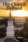 The Church Defined: What Is a Scriptural Church? Cover Image