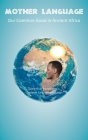 Mother Language - Our Common Good in Ancient Africa Cover Image