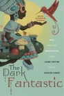 The Dark Fantastic: Race and the Imagination from Harry Potter to the Hunger Games (Postmillennial Pop) Cover Image